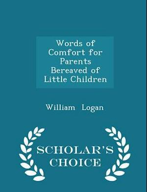 Words of Comfort for Parents Bereaved of Little Children - Scholar's Choice Edition