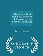 Ahn's Practical and Easy Method of Learning the French Language - Scholar's Choice Edition af Peter Henn
