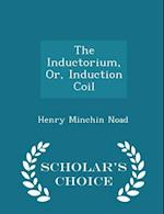 The Inductorium, Or, Induction Coil - Scholar's Choice Edition af Henry Minchin Noad
