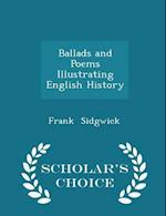 Ballads and Poems Illustrating English History - Scholar's Choice Edition