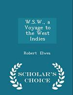 W.S.W., a Voyage to the West Indies - Scholar's Choice Edition af Robert Elwes