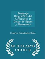 Bosquejo Biográfico del Almirante D. Diego de Egues y Beaumont - Scholar's Choice Edition