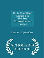 De la Condition Légale des Sociétés Étrangéres en France - Scholar's Choice Edition
