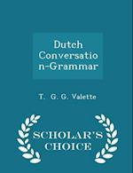 Dutch Conversation-Grammar - Scholar's Choice Edition af T. G. G. Valette