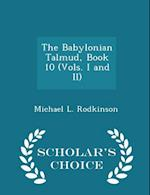 The Babylonian Talmud, Book 10 (Vols. I and II) - Scholar's Choice Edition