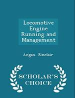 Locomotive Engine Running and Management - Scholar's Choice Edition