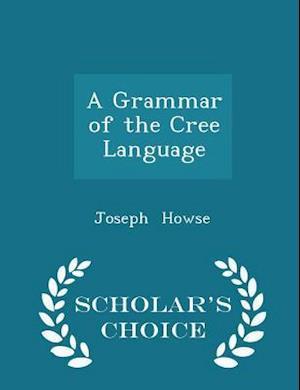 A Grammar of the Cree Language - Scholar's Choice Edition