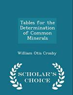 Tables for the Determination of Common Minerals - Scholar's Choice Edition af William Otis Crosby