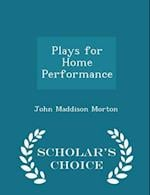 Plays for Home Performance - Scholar's Choice Edition