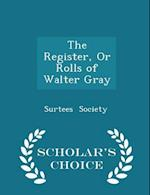 The Register, or Rolls of Walter Gray - Scholar's Choice Edition af Surtees Society