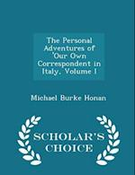 The Personal Adventures of 'Our Own Correspondent in Italy, Volume I - Scholar's Choice Edition af Michael Burke Honan