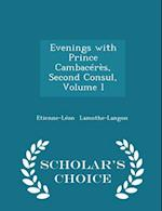 Evenings with Prince Cambacérès, Second Consul, Volume I - Scholar's Choice Edition af Etienne-Leon Lamothe-Langon