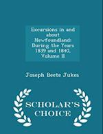 Excursions in and about Newfoundland: During the Years 1839 and 1840, Volume II - Scholar's Choice Edition