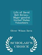 Life of David Bell Birney, Major-General United States Volunteers - Scholar's Choice Edition af Oliver Wilson davis