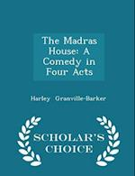 The Madras House: A Comedy in Four Acts - Scholar's Choice Edition