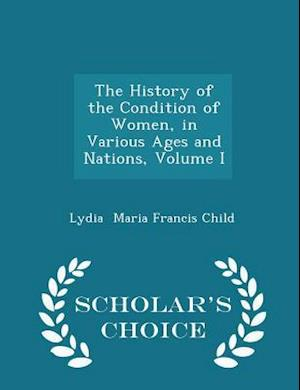 The History of the Condition of Women, in Various Ages and Nations, Volume I - Scholar's Choice Edition