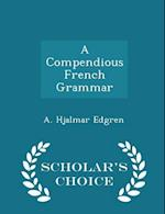 A Compendious French Grammar - Scholar's Choice Edition af A. Hjalmar Edgren