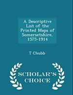 A Descriptive List of the Printed Maps of Somersetshire, 1575-1914 - Scholar's Choice Edition af T. Chubb