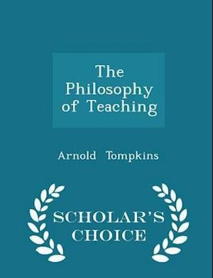 The Philosophy of Teaching - Scholar's Choice Edition