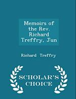 Memoirs of the Rev. Richard Treffry, Jun - Scholar's Choice Edition af Richard Treffry