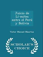 Juicio de Limites Entre El Peru y Bolivia - Scholar's Choice Edition af Victor Manuel Maurtua