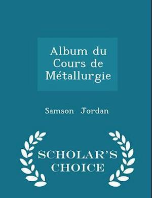 Album du Cours de Métallurgie - Scholar's Choice Edition