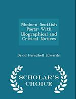 Modern Scottish Poets: With Biographical and Critical Notices - Scholar's Choice Edition