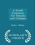 A Greek Grammar for Schools and Colleges - Scholar's Choice Edition af James Hadley
