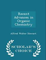 Recent Advances in Organic Chemistry - Scholar's Choice Edition