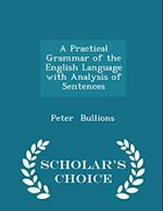 A Practical Grammar of the English Language with Analysis of Sentences - Scholar's Choice Edition