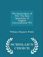 The Enchiridion of Wit: The Best Specimens of English Conversational Wit - Scholar's Choice Edition af William Shepard Walsh