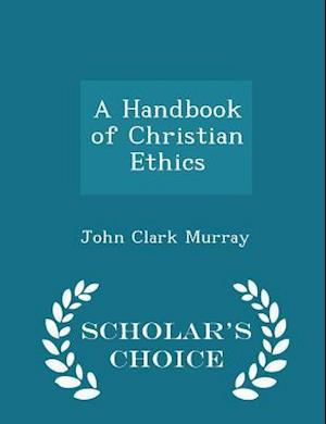 A Handbook of Christian Ethics - Scholar's Choice Edition