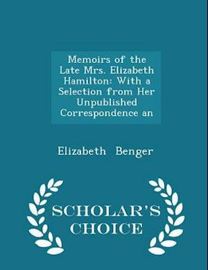 Memoirs of the Late Mrs. Elizabeth Hamilton: With a Selection from Her Unpublished Correspondence an - Scholar's Choice Edition
