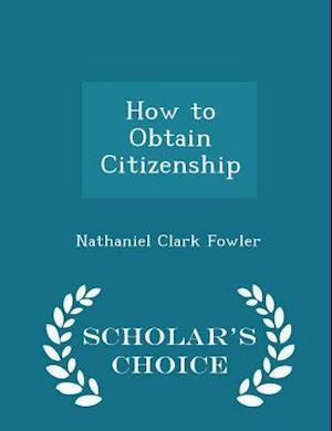 How to Obtain Citizenship - Scholar's Choice Edition