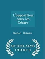 L'Opposition Sous Les Cesars - Scholar's Choice Edition af Gaston Boissier