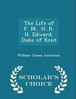 The Life of F. M., H. R. H. Edward, Duke of Kent - Scholar's Choice Edition