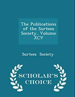 The Publications of the Surtees Society, Volume XCV - Scholar's Choice Edition af Surtees Society