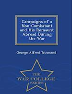 Campaigns of a Non-Combatant and His Romaunt Abroad During the War - War College Series af George Alfred Townsend
