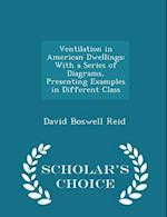 Ventilation in American Dwellings: With a Series of Diagrams, Presenting Examples in Different Class - Scholar's Choice Edition