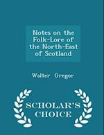 Notes on the Folk-Lore of the North-East of Scotland - Scholar's Choice Edition