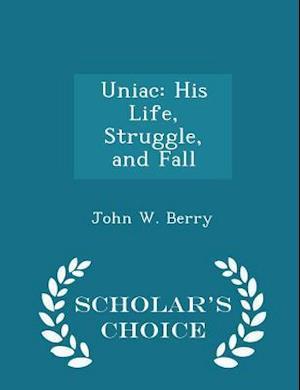 Bog, hæftet Uniac: His Life, Struggle, and Fall - Scholar's Choice Edition af John W. Berry