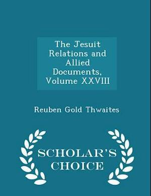 The Jesuit Relations and Allied Documents, Volume XXVIII - Scholar's Choice Edition