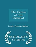 The Cruise of the Cachalot - Scholar's Choice Edition af Frank Thomas Bullen