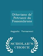 Ottaviano de' Petrucci da Fossombrone - Scholar's Choice Edition af Augusto Vernarecci