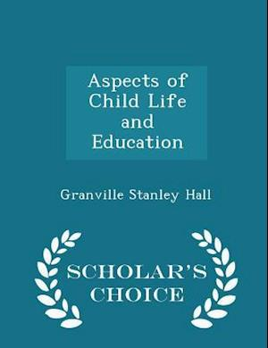 Aspects of Child Life and Education - Scholar's Choice Edition
