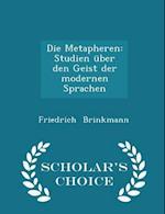 Die Metapheren: Studien über den Geist der modernen Sprachen - Scholar's Choice Edition