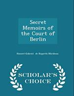Secret Memoirs of the Court of Berlin - Scholar's Choice Edition af Honore-Gabriel De Riquetti Mirabeau