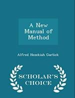 A New Manual of Method - Scholar's Choice Edition af Alfred Hezekiah Garlick
