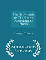 The Tabernacle or The Gospel According to Moses - Scholar's Choice Edition