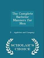 The Complete Bachelor Manners for Men - Scholar's Choice Edition af D . Appleton And Company